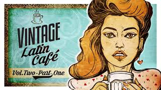 Vintage Latin Café Vol. 2 Part 1