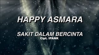 Gambar cover Happy Asmara - Sakit Dalam Bercinta ( Official Lyrics Video )