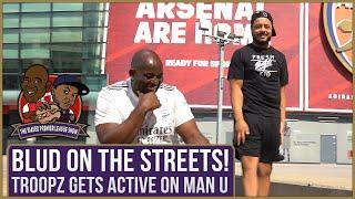 Blud On The Streets! (Troopz Gets Active On Man U) | Biased Prem European Special