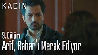 Arif, Bahar'ı merak ediyor - Kadın 9. Bölüm