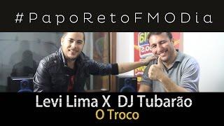 Papo Reto Fm O Dia com Levi Lima X DJ Tubarão