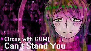 【GUMI】Can't Stand You【Vocaloid Original】