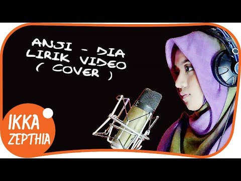 ANJI - DIA ( LIRIK VIDEO COVER ) IKKA ZEPTHIA hijaber ber suara emas