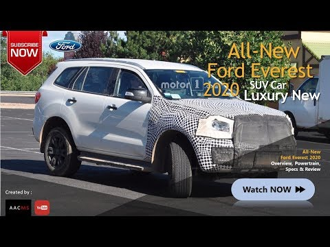 The 2020 All New Ford Everest, Luxury SUV Adventure & Future Design Overview