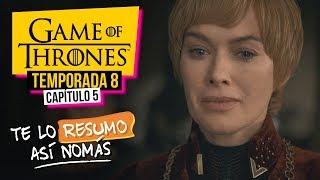 Game Of Thrones | Temporada 8 Capítulo 5 | #TeLoResumoAsíNomás