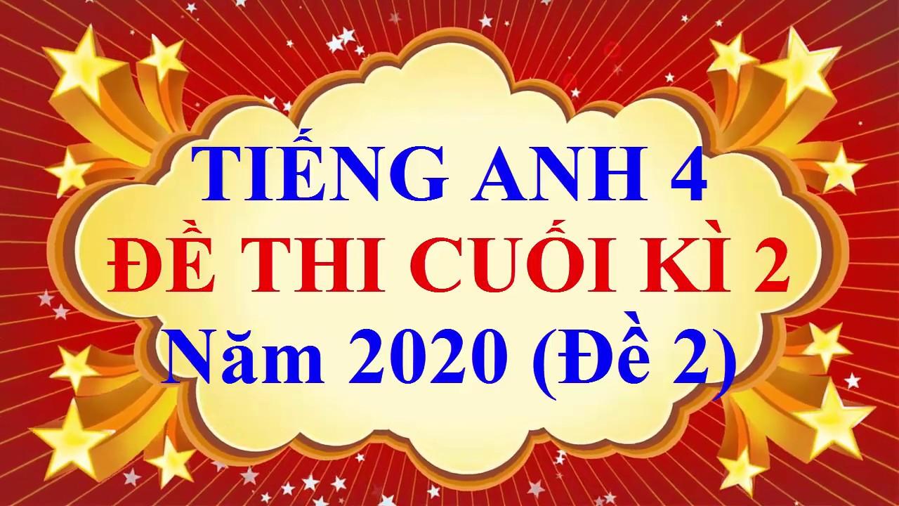Tiếng Anh Lớp 4 – ĐỀ THI CUỐI HỌC KÌ 2 Năm 2020 (Đề 2)