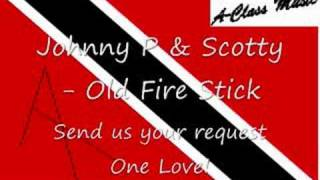 Johnny P & Scotty - Old Fire Stick