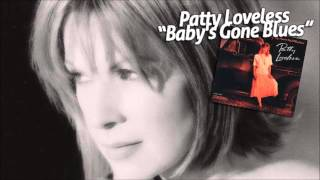 Watch Patty Loveless Babys Gone Blues video