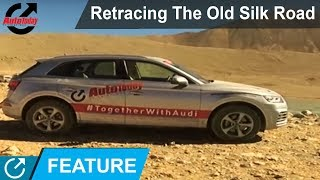 Retracing The Old Silk Road With Audi Q5 | Adventure Ride | Auto Today