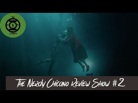 The Nerdy Chicano Show Episode 2: THE SHAPE OF WATER & WRESTLEMANIA 34