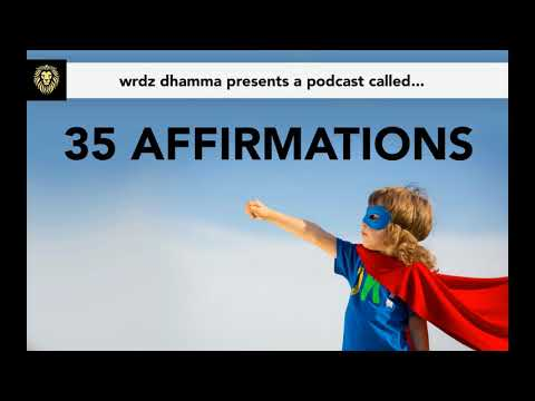 35 AFFIRMATIONS - Podcast by Wrdz Dhamma