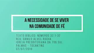 A necessidade de se viver na Comunidade de Fé - Rev. Danilo Alves - 07/07/2019