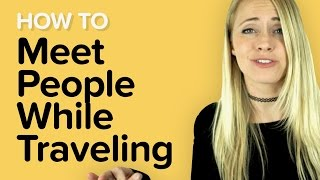 SOLO TRAVEL - How To Meet People While Traveling screenshot 5