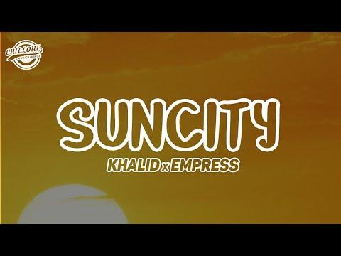 Khalid - Suncity ft. Empress Of   Lyrics