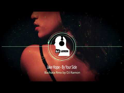 Jake Hope - By Your Side  (Bachata Remix by 🎧DJ Ramon🎧)