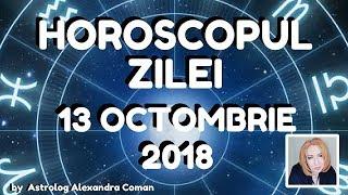 HOROSCOPUL ZILEI ~ 13 OCTOMBRIE 2018 ~ by Astrolog Alexandra Coman
