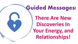 Guided Messages 10/19/18 Discoveries In Your Relationship and YOU!