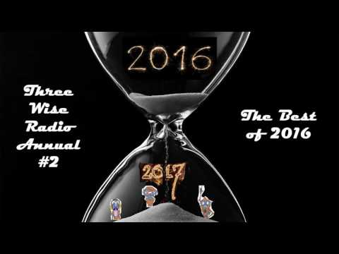 Three Wise Radio Annual #2 The Best of 2016!