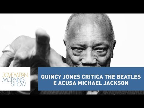 Em Entrevista, Quincy Jones Critica The Beatles E Acusa Michael Jackson De