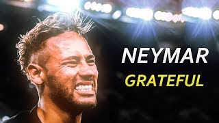 Neymar Jr 2018/19 ► Grateful | Skills & Goals | HD