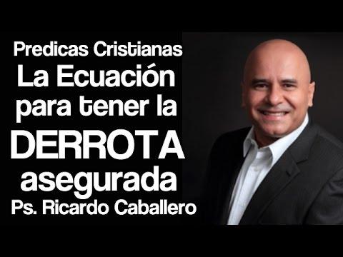 Predicas Cristianas - Todo a favor + Dios en contra = Derrota  - Pastor Ricardo Caballero