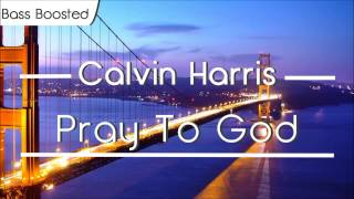 Calvin Harris - Pray to God [BASS BOOSTED]