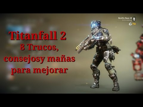 Titanfall 2 ¿como mejorar? En 8 pasos (trucos y mañas)