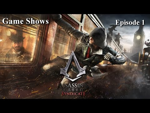 Game Shows - Assassins Creed Syndicate | EPISODE 1 - A SPANNER IN THE WORKS