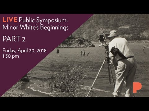 LIVE! Public Symposium: Minor White's Beginnings - PART 2