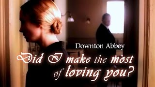 Downton Abbey: Did I Make the Most of Loving You? | Anna & Mr Bates