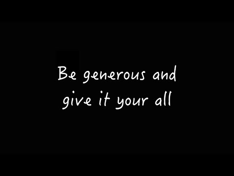 Be generous and give it your all