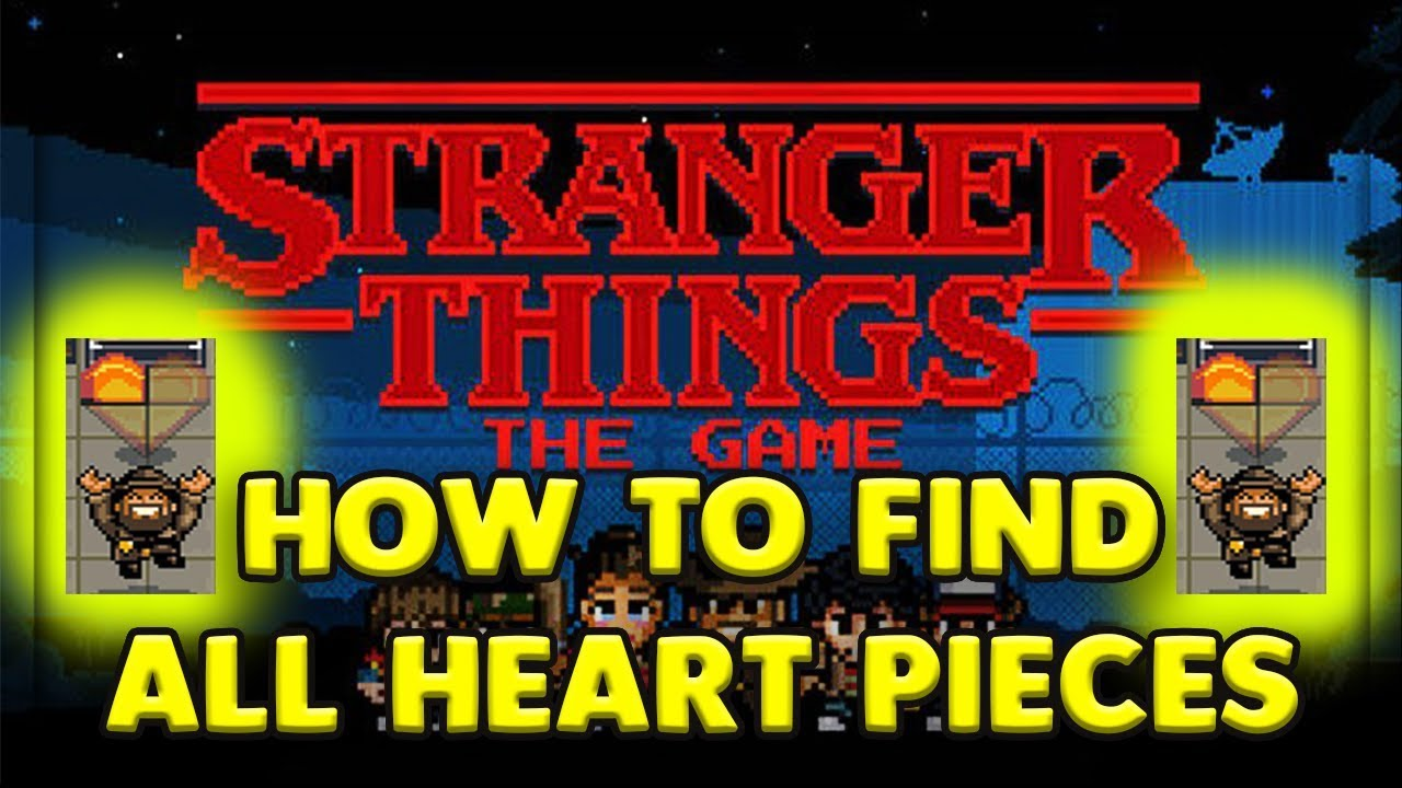 How To Get All 40 Heart Pieces Stranger Things Game