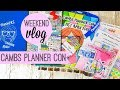 CAMBS PLANNER CON | Weekend Vlog