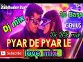 Pyar De Pyar Le Genius 2018 Dj  3D Bass love mix Dj BD music