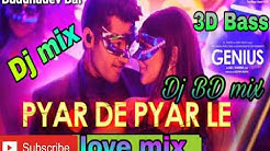 Pyar De Pyar Le Genius 2018 Dj  3D Bass love mix Dj BD music