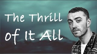 The Thrill of It All - Sam Smith (Lyrics / Lyric Video)