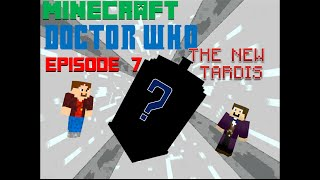 Minecraft Doctor Who Episode 7: The New Tardis