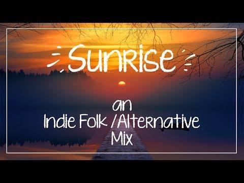 Sunrise - An Indie Folk/Rock/Alternative Mix February 2018