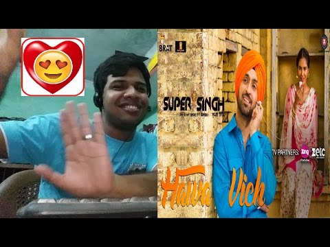 Hawa Vich Song-SUPER SINGH|Diljit Dosanjh,Sonam Bajwa|Sunidhi Chauhan|Reaction & Thoughts(WOW)