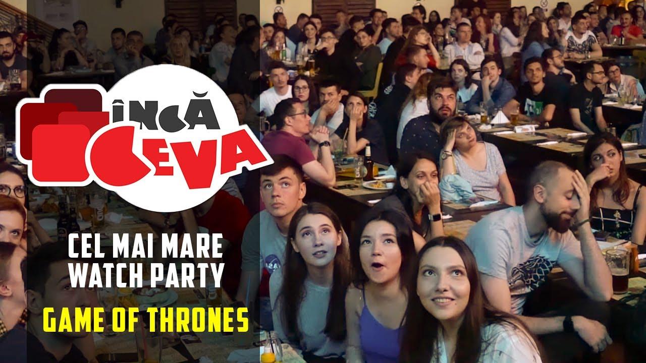 Cel mai mare watch party al finalului GOT din lume? - Inca Ceva