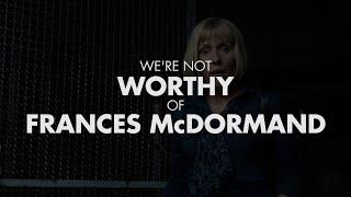 We're Not Worthy of Frances McDormand