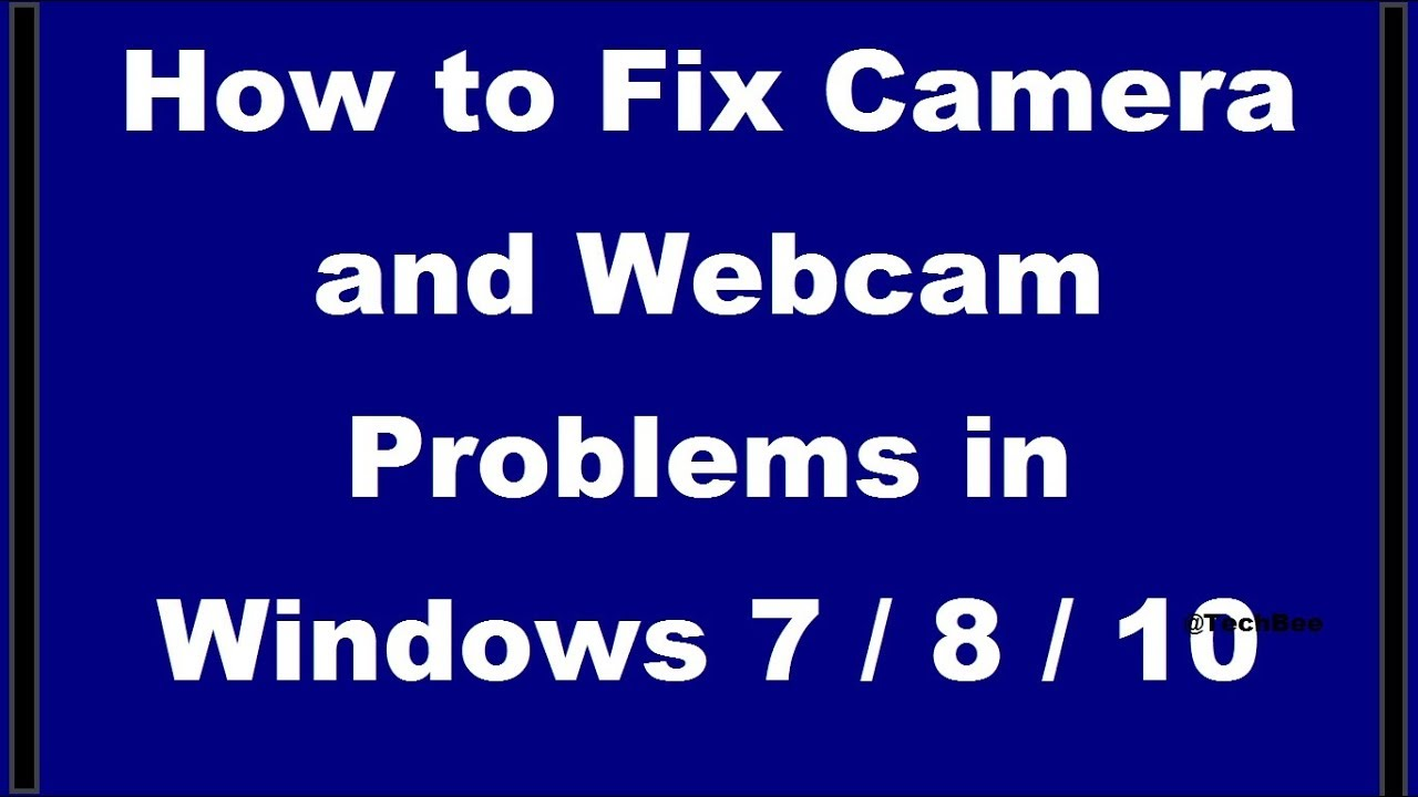 How To Fix Camera And Webcam Problems In Windows 7 8 10 2