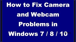 How to Fix Camera and Webcam Problems in Windows 7 - 8 - 10  [2 Simple Methods]