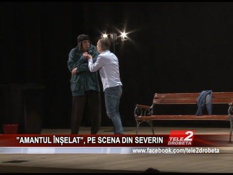 """""""AMANTUL ÎNȘELAT"""", PE SCENA DIN SEVERIN"""