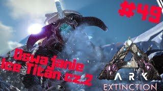 ARK Extinction PL #49 - Oswajanie Ice Tytana Solo cz.2 | Ark: Survival Evolved po polsku
