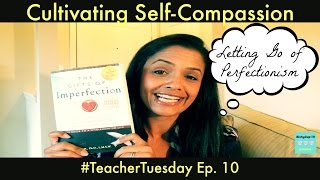 Cultivating Self-Compassion (Letting Go of Perfectionism) - #TeacherTuesday Ep. 10