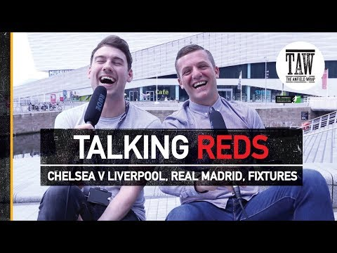 Chelsea v Liverpool Fume, Real Madrid, Fixing Fixtures | TALKING REDS