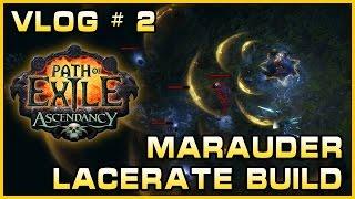 PoE Vlog 2 Marauder Lacerate Build The Acendancy