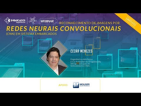 Webinar: Reconhecimento de Imagens por Redes Neurais Convolucionais (CNN) em Sistema Embarcados