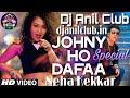 Johny Ho Dafaa - Neha Kakkar Girls favourite Special Latest Mix Song Dj Anil Club